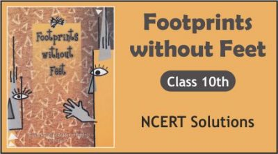 CBSE Class 10th English Footprints without Feet NCERT Solutions