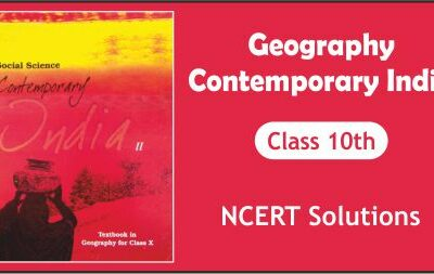 Download Free Class 10th Geography Contemporary India NCERT Solutions 2020-21 in PDF