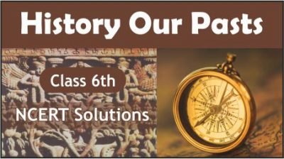 CBSE Class 6th History Our Pasts NCERT Solutions