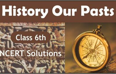 Download Free Class 6th History Our Pasts NCERT Solutions 2020-21 in PDF