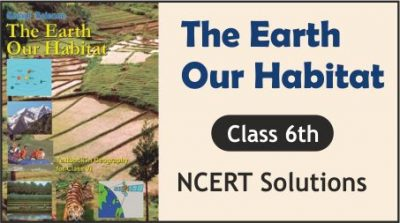 CBSE Class 6th The Earth Our Habitat NCERT Solutions