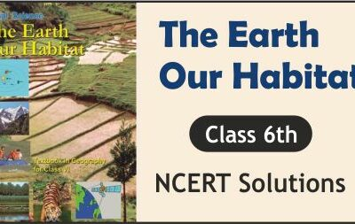 Download Free Class 6th The Earth Our Habitat NCERT Solutions 2020-21 in PDF