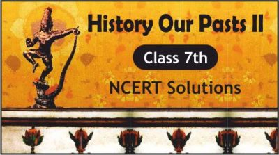 CBSE Class 7th History Our Pasts II NCERT Solutions