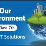 Download Free Class 7th Our Environment NCERT Solutions 2020-21 in PDF