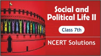 CBSE Class 7th Social and Political Life II NCERT Solutions