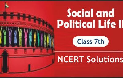 Download Free Class 7th Social and Political Life II NCERT Solutions 2020-21 in PDF.
