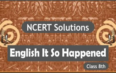 Download Free Class 8th English It So Happened NCERT Solutions 2020-21 in PDF