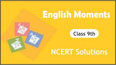 CBSE Class 9th English Moments NCERT Solutions