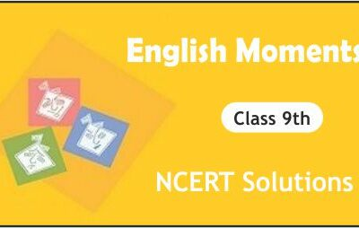 Download Free Class 9th English Moments NCERT Solutions 2020-21 in PDF