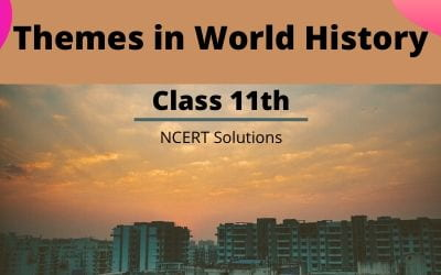Download Free Class 11th Themes in World History NCERT Solutions 2020-21 in PDF