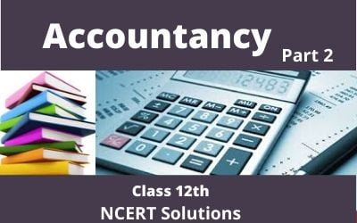 Class 12th Accountancy Part 2 NCERT Solutions