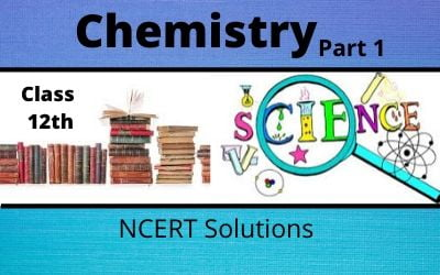 Class 12th Chemistry Part 1 NCERT Solutions