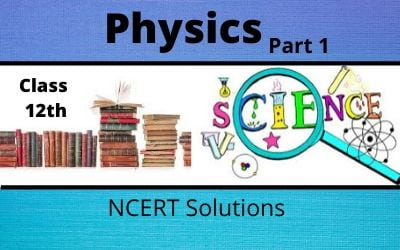 Download Free Class 12th Physics Part 1 NCERT Solutions 2020-21 in PDF