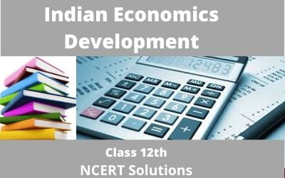 Download Free Class 12 Indian Economics Development NCERT Solution 2020-21 in PDF