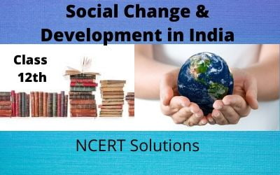 Download Free Class 12th Social Change and Development in India NCERT Solutions 2020-21in PDF