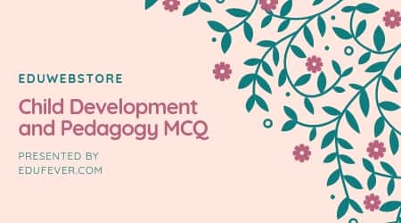 Child Development and Pedagogy MCQ