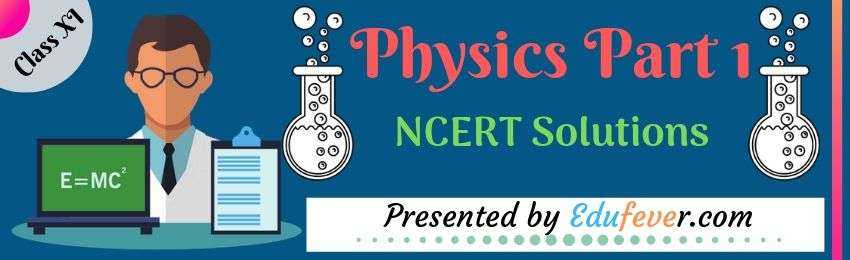 Class 11 Physics (Physics Part 1) NCERT Solution